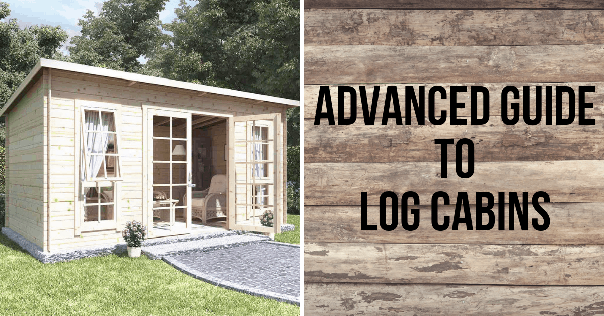 The Advanced Guide to Log Cabins