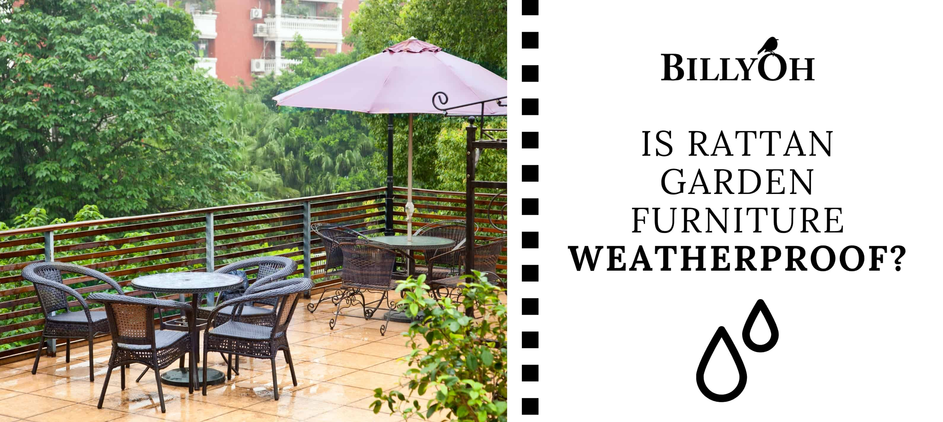 Is Rattan Garden Furniture Weatherproof with BillyOh Black and White cartoon film reel banner and garden furniture outside in the rain