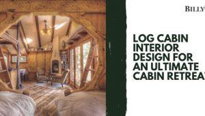 Log Cabin Interior Design: Cabin Decor Ideas